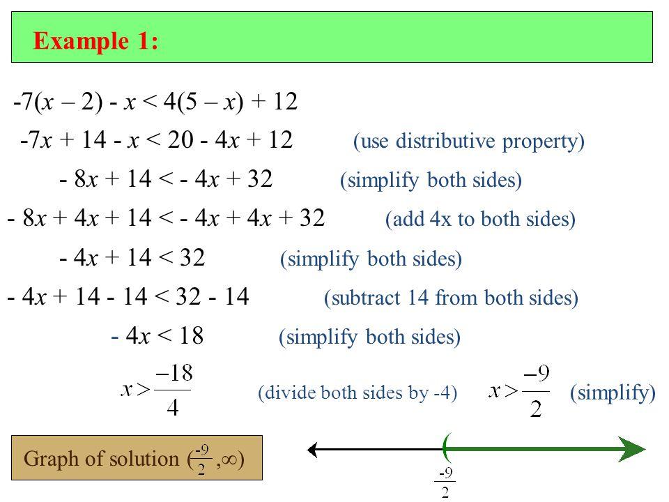 -7(x – 2) - x < 4(5 – x) + 12 -7x + 14 - x < 20 - 4x + 12 (use distributive property) - 8x + 14 < - 4x + 32 (simplify both sides) - 8x + 4x + 14 < - 4