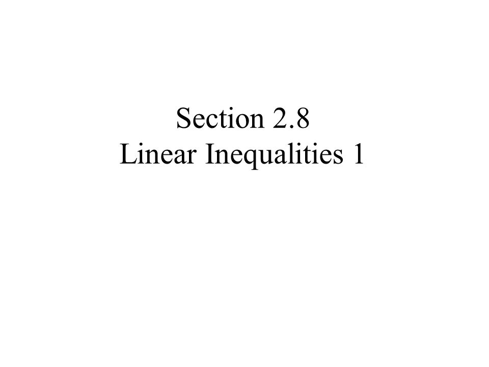 Section 2.8 Linear Inequalities 1