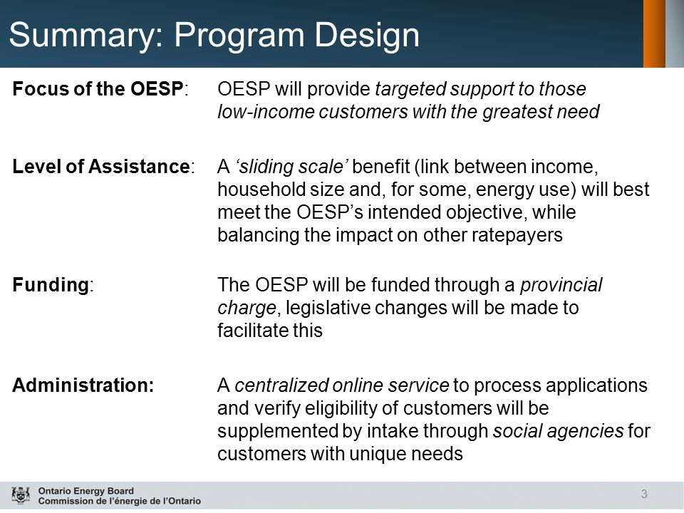 3 Summary: Program Design Focus of the OESP: OESP will provide targeted support to those low-income customers with the greatest need Level of Assistan