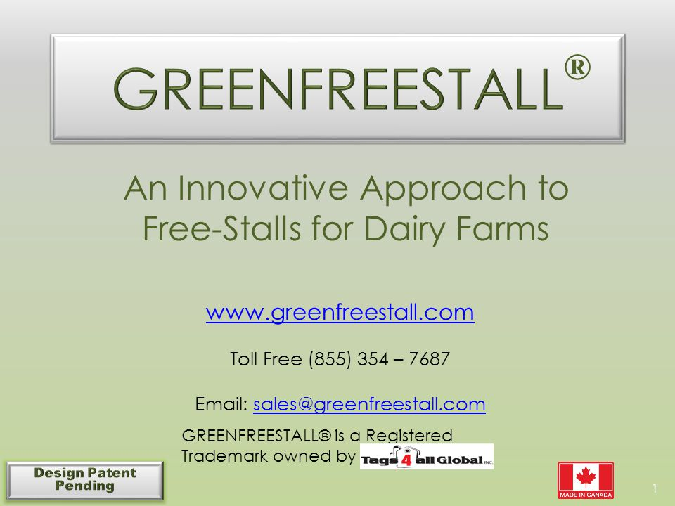 An Innovative Approach to Free-Stalls for Dairy Farms ® www.greenfreestall.com Toll Free (855) 354 – 7687 Email: sales@greenfreestall.comsales@greenfreestall.com GREENFREESTALL® is a Registered Trademark owned by 1