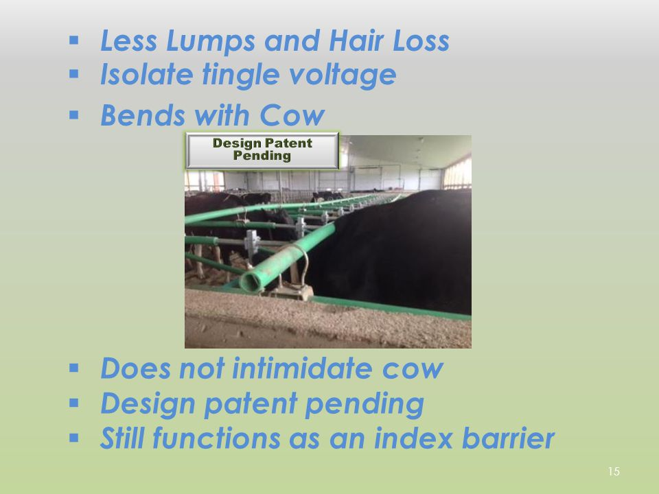  Does not intimidate cow  Design patent pending  Still functions as an index barrier  Less Lumps and Hair Loss  Bends with Cow  Isolate tingle voltage 15
