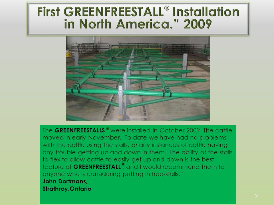 2 The GREENFREESTALLS were installed in October 2009.