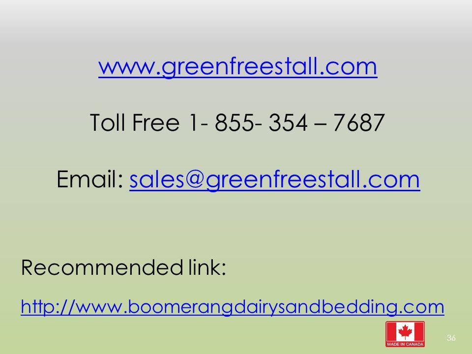 Recommended link: http://www.boomerangdairysandbedding.com www.greenfreestall.com Toll Free 1- 855- 354 – 7687 Email: sales@greenfreestall.comsales@greenfreestall.com 36