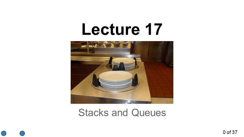 0 of 37 Stacks and Queues Lecture 17