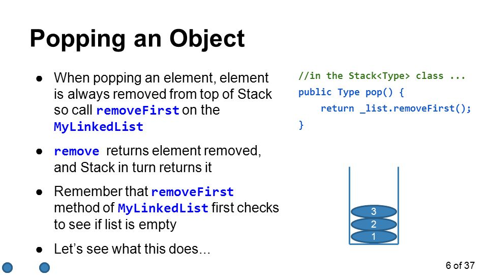 7 of 37 isEmpty ●The Stack will be empty if the _list is empty ●Returns a boolean that is true if the Stack is empty and false otherwise //in the Stack class...