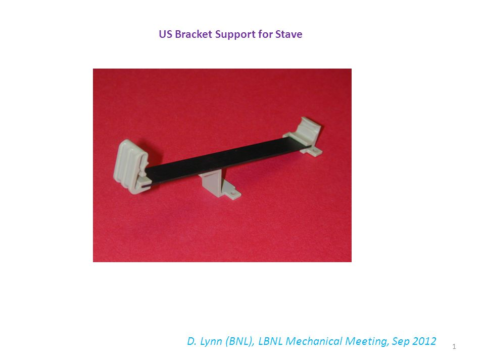US Bracket Support for Stave D. Lynn (BNL), LBNL Mechanical Meeting, Sep 2012 1