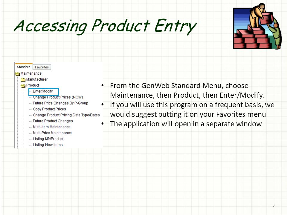 Accessing Product Entry 3 From the GenWeb Standard Menu, choose Maintenance, then Product, then Enter/Modify.