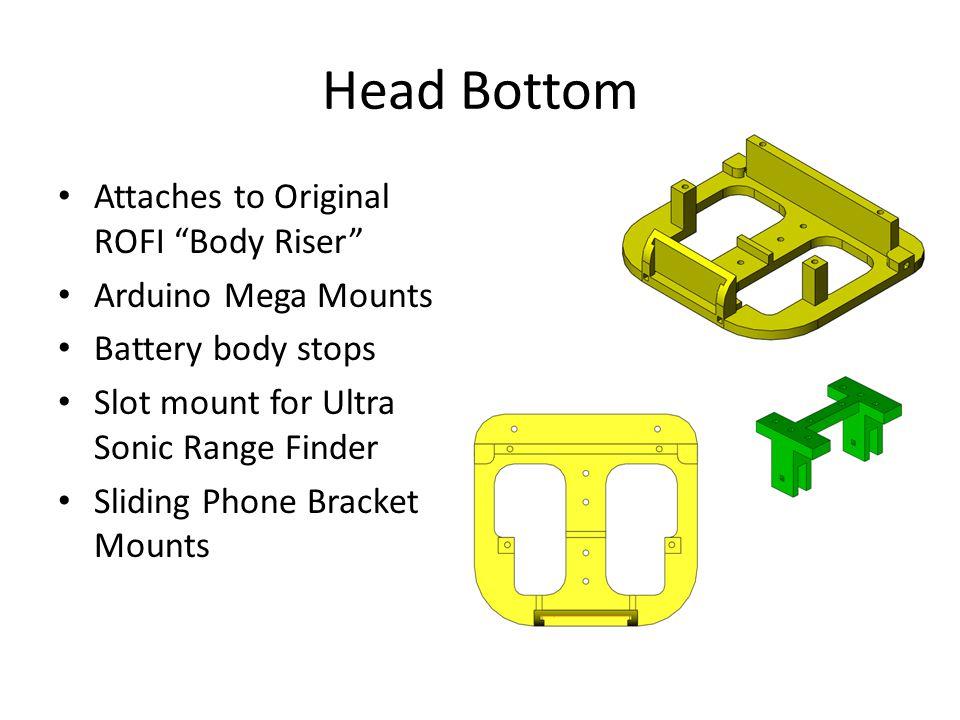 Head Bottom Attaches to Original ROFI Body Riser Arduino Mega Mounts Battery body stops Slot mount for Ultra Sonic Range Finder Sliding Phone Bracket Mounts
