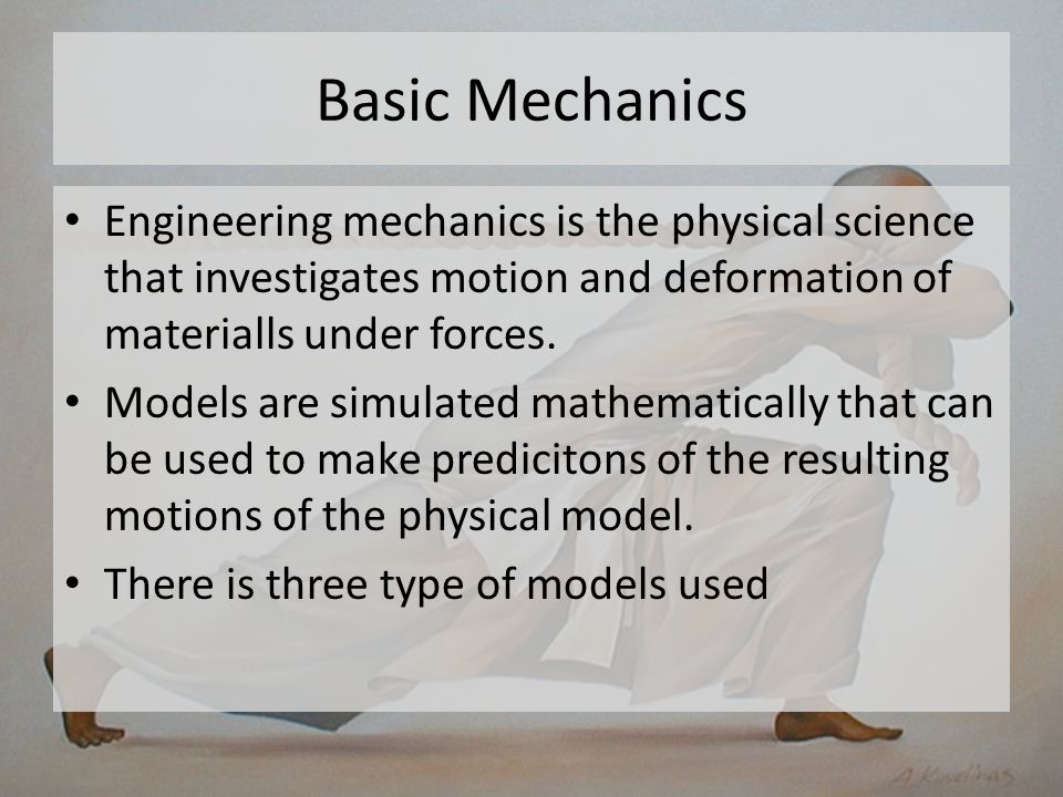 Basic Mechanics Deformable continuous motion model Is used to predict the flow field of a fluid Not used in orthodontics