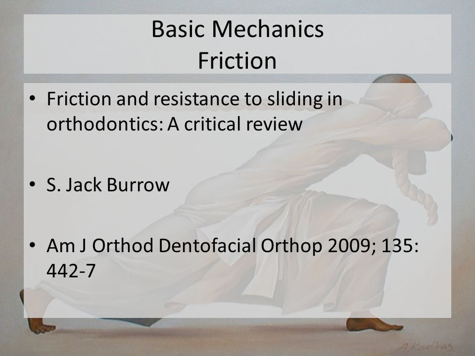 Basic Mechanics Friction Friction is the resistive force between surfaces that oppose motion.
