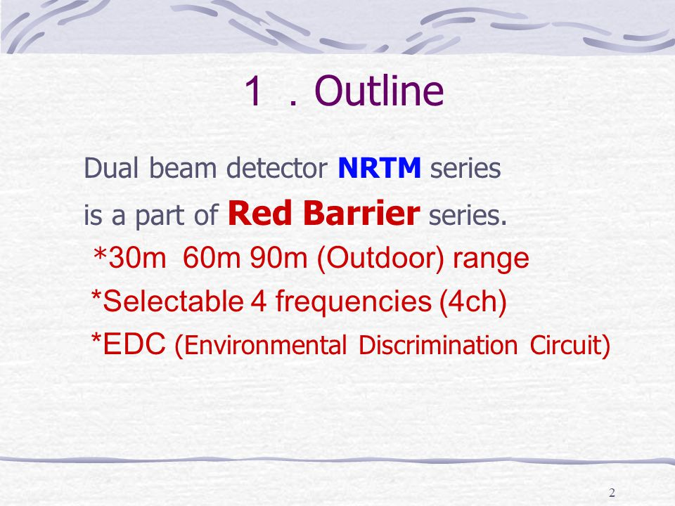 2 1. Outline Dual beam detector NRTM series is a part of Red Barrier series.