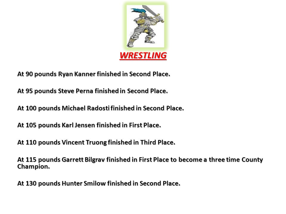 WRESTLING At 90 pounds Ryan Kanner finished in Second Place. At 90 pounds Ryan Kanner finished in Second Place. At 95 pounds Steve Perna finished in S
