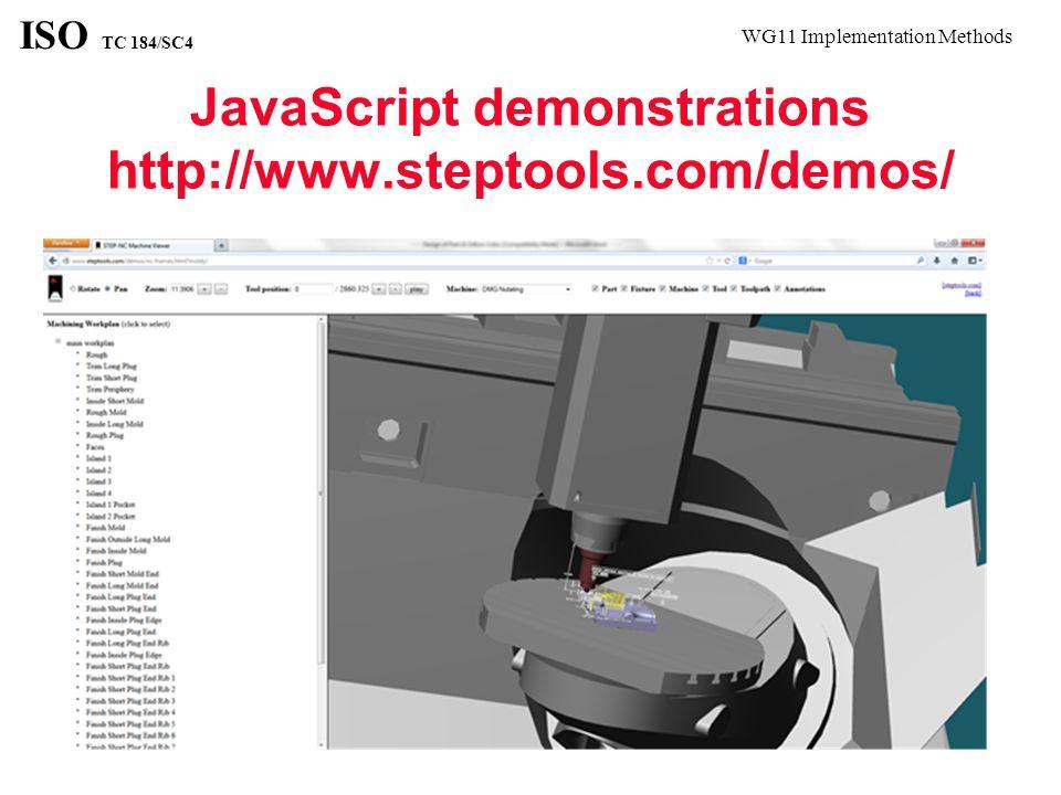 WG11 Implementation Methods ISO TC 184/SC4 JavaScript demonstrations http://www.steptools.com/demos/