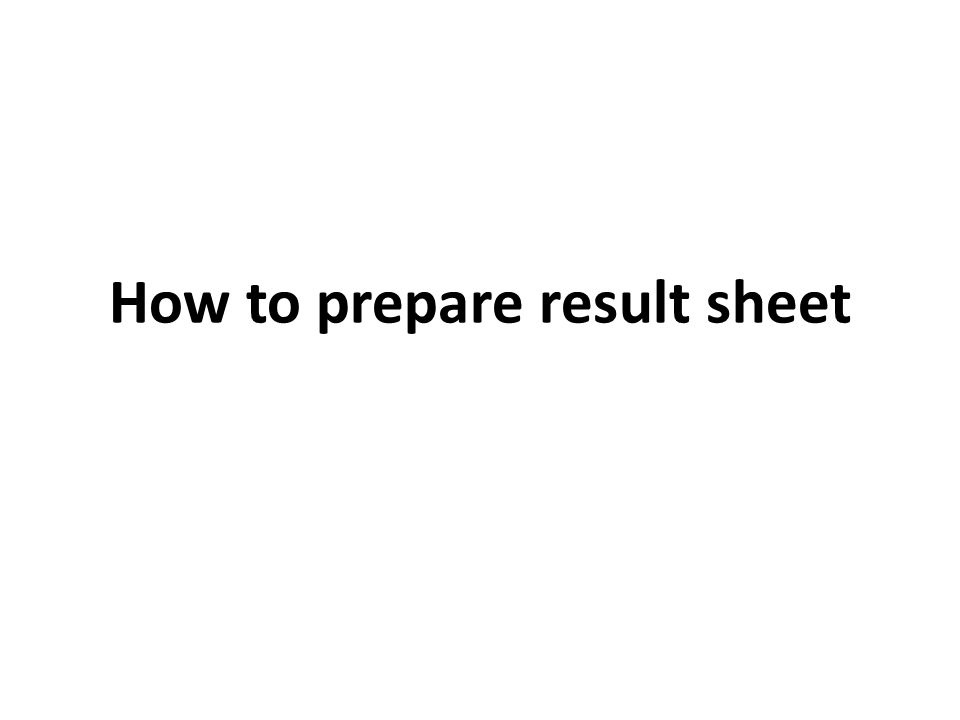 How to prepare result sheet