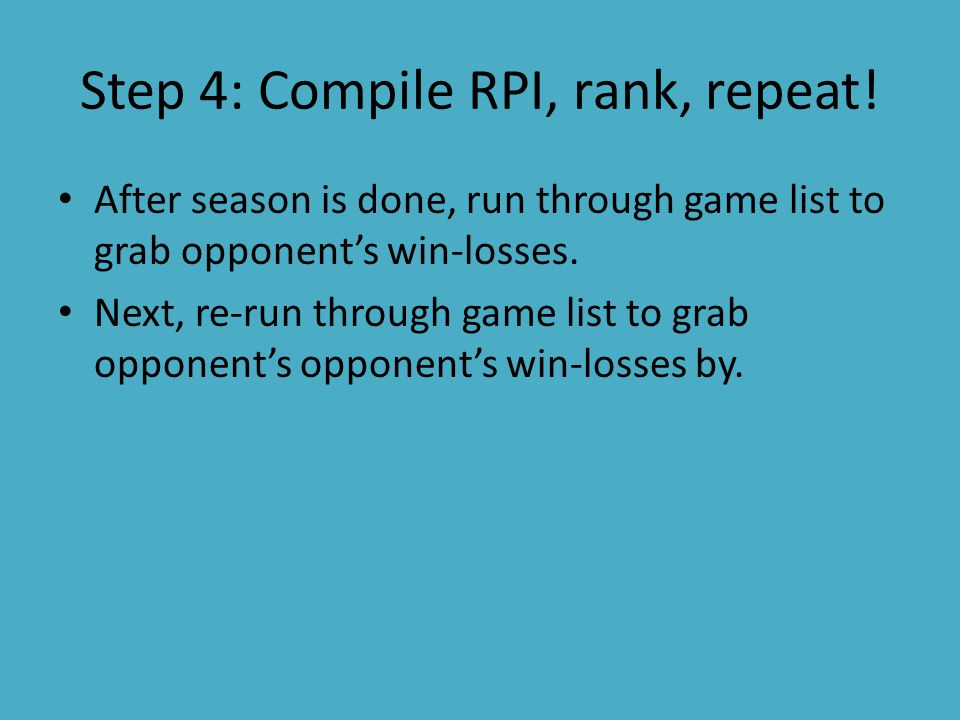 Step 4: Compile RPI, rank, repeat! After season is done, run through game list to grab opponent's win-losses. Next, re-run through game list to grab o