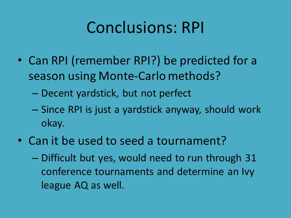 Conclusions: RPI Can RPI (remember RPI ) be predicted for a season using Monte-Carlo methods.