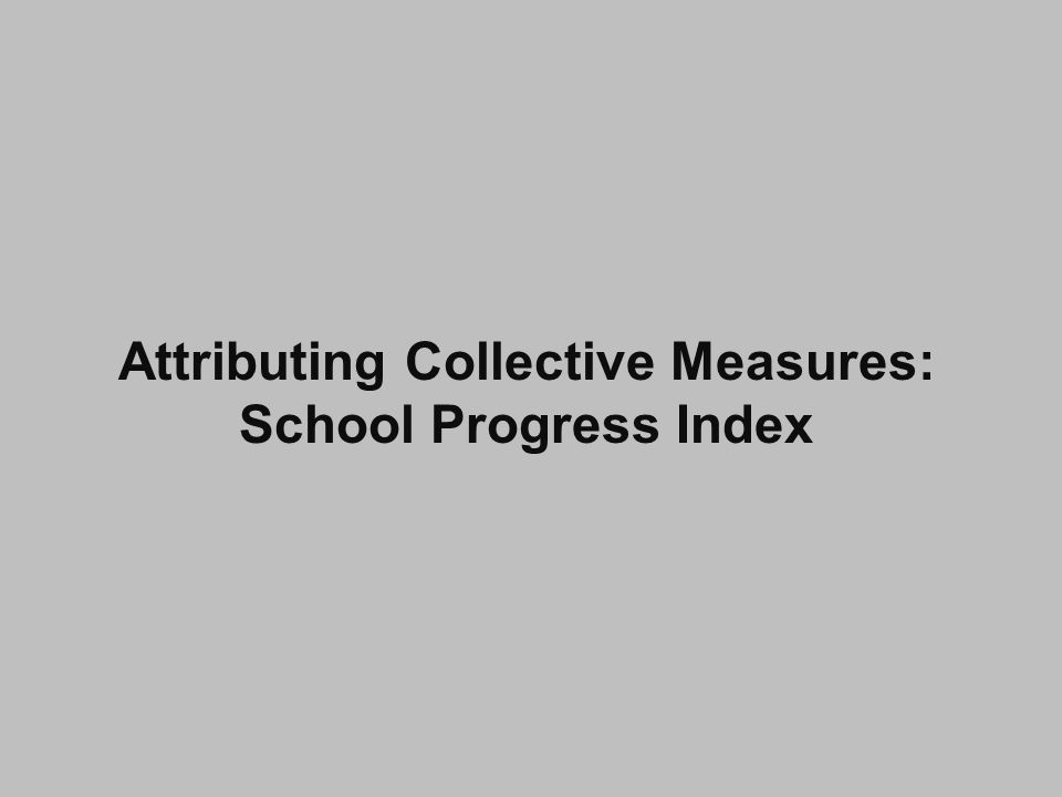 Attributing Collective Measures: School Progress Index