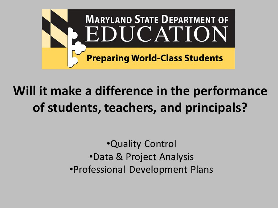 Will it make a difference in the performance of students, teachers, and principals.