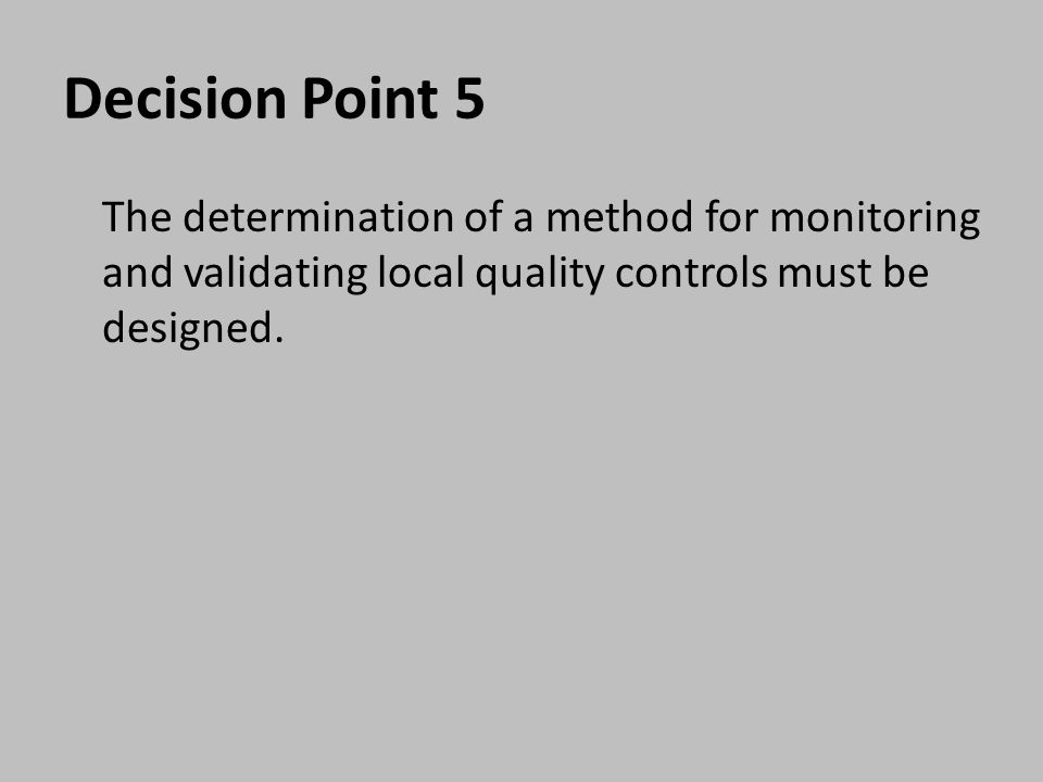 Decision Point 5 The determination of a method for monitoring and validating local quality controls must be designed.