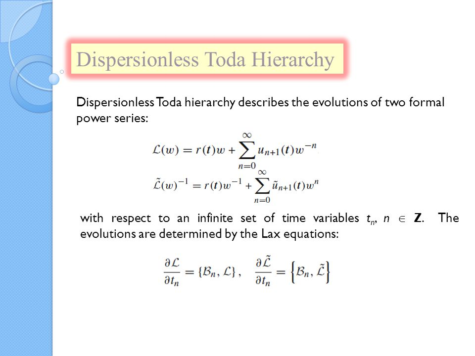 Dispersionless Toda Hierarchy Dispersionless Toda hierarchy describes the evolutions of two formal power series: with respect to an infinite set of time variables t n, n  Z.