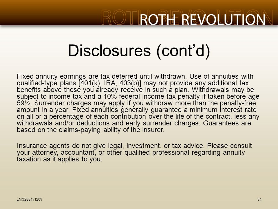 Disclosures (cont'd) Fixed annuity earnings are tax deferred until withdrawn.