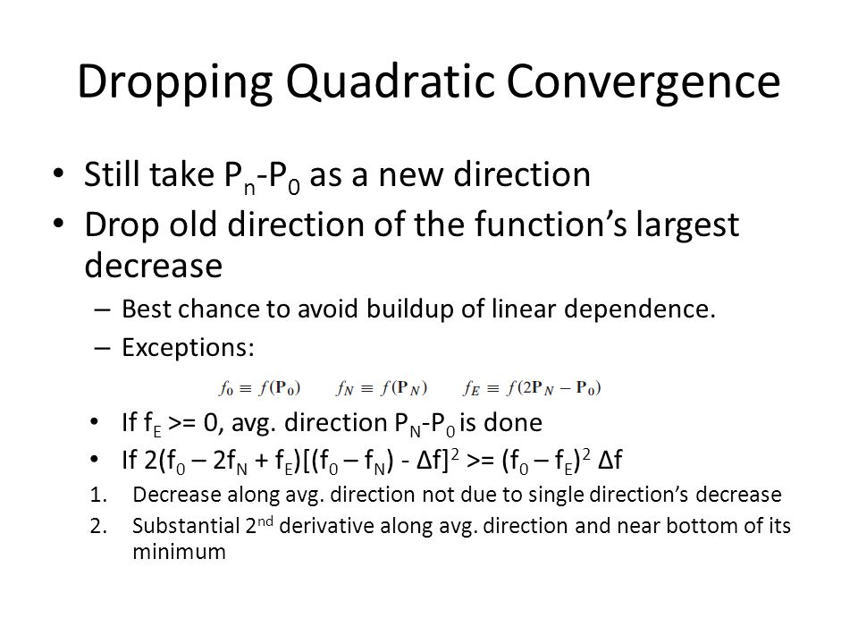 Dropping Quadratic Convergence Still take P n -P 0 as a new direction Drop old direction of the function's largest decrease – Best chance to avoid bui