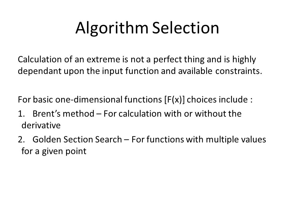 Algorithm Selection Calculation of an extreme is not a perfect thing and is highly dependant upon the input function and available constraints. For ba