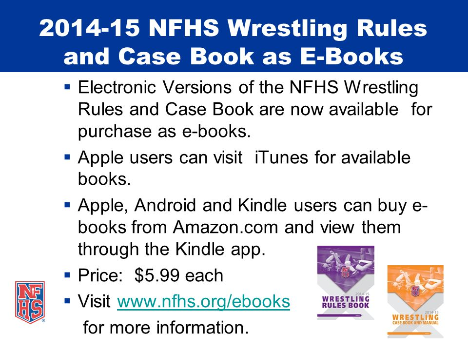 2014-15 NFHS Wrestling Rules and Case Book as E-Books  Electronic Versions of the NFHS Wrestling Rules and Case Book are now available for purchase as e-books.