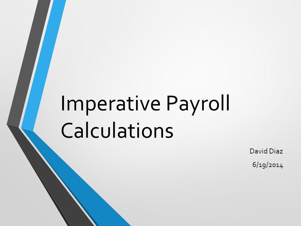 Imperative Payroll Calculations David Diaz 6/19/2014
