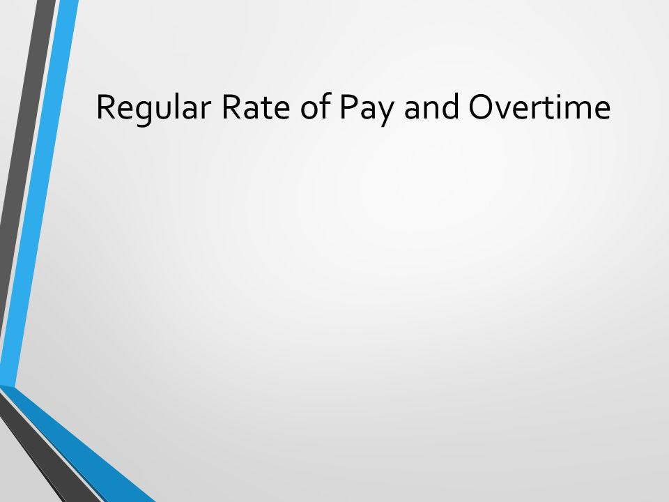 Regular Rate of Pay and Overtime