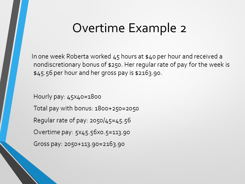 Overtime Example 2 In one week Roberta worked 45 hours at $40 per hour and received a nondiscretionary bonus of $250.