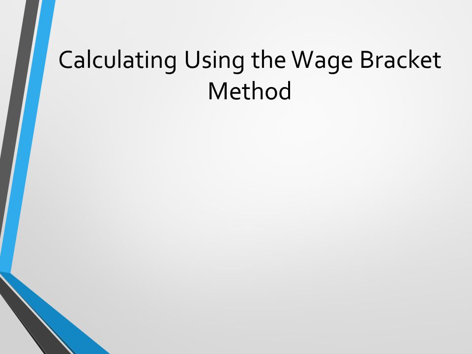 Calculating Using the Wage Bracket Method