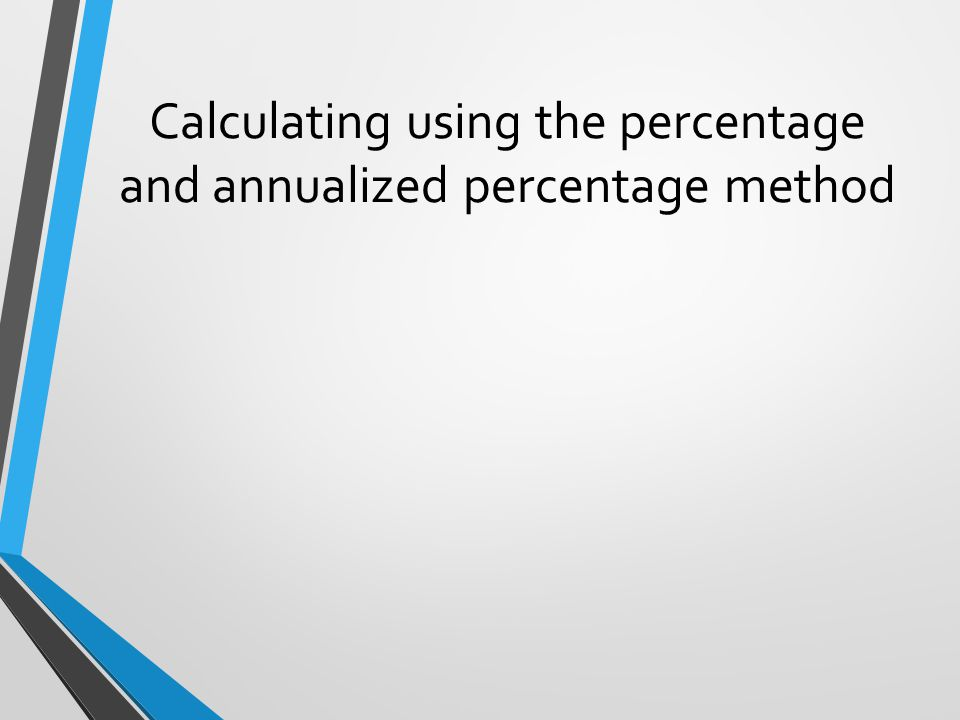 Calculating using the percentage and annualized percentage method
