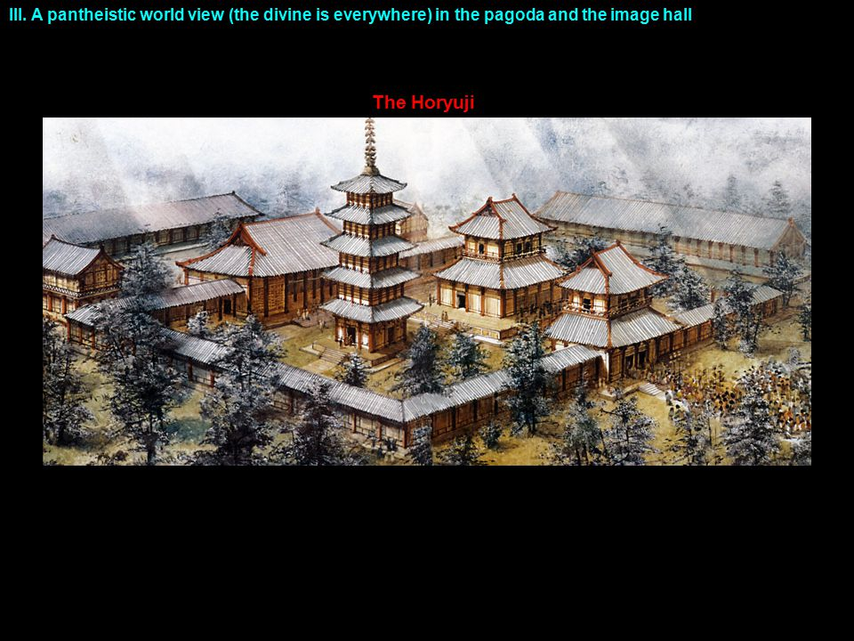 III. A pantheistic world view (the divine is everywhere) in the pagoda and the image hall The Horyuji