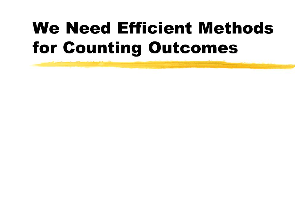 We Need Efficient Methods for Counting Outcomes