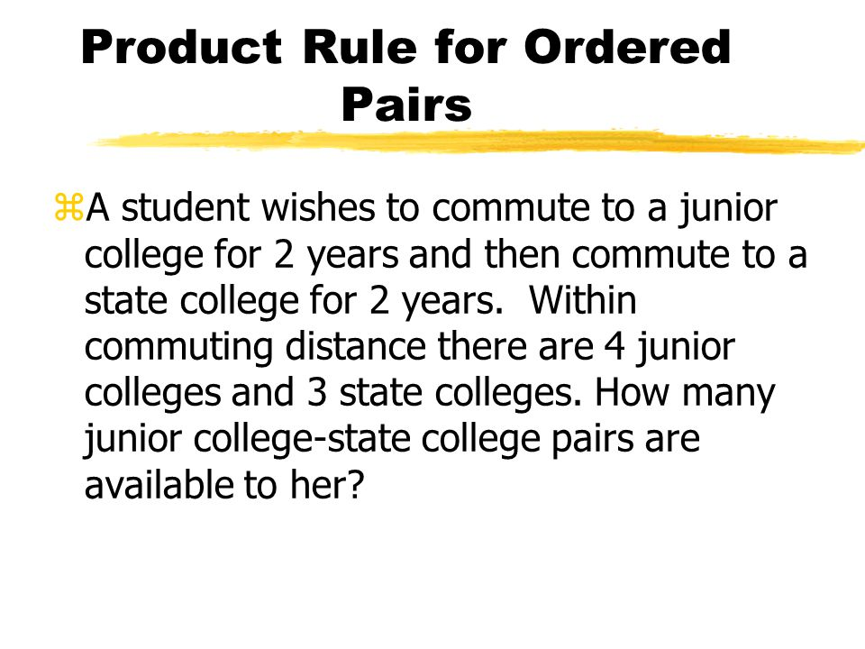 Product Rule for Ordered Pairs zA student wishes to commute to a junior college for 2 years and then commute to a state college for 2 years.
