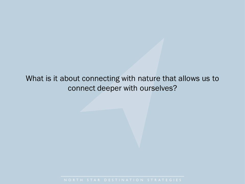 What is it about connecting with nature that allows us to connect deeper with ourselves