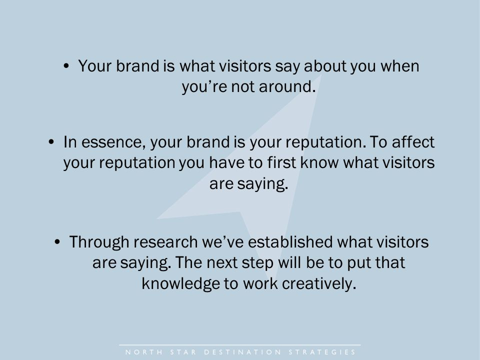Your brand is what visitors say about you when you're not around.