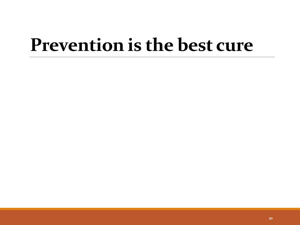 Prevention is the best cure 10