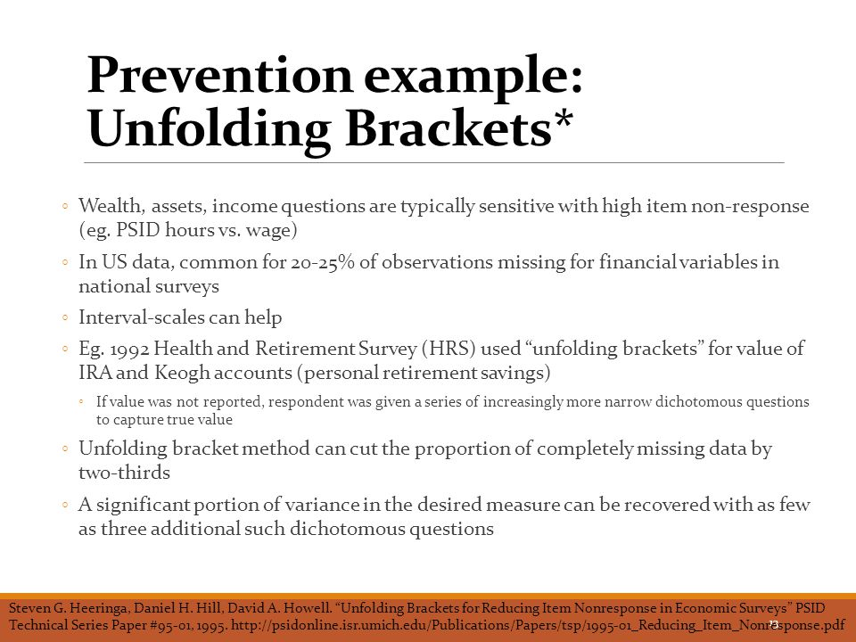 Prevention example: Unfolding Brackets* ◦Wealth, assets, income questions are typically sensitive with high item non-response (eg.