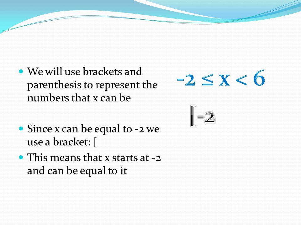Since x cannot be 6, we'll use a parenthesis ) This means that x is less than 6 and cannot equal it