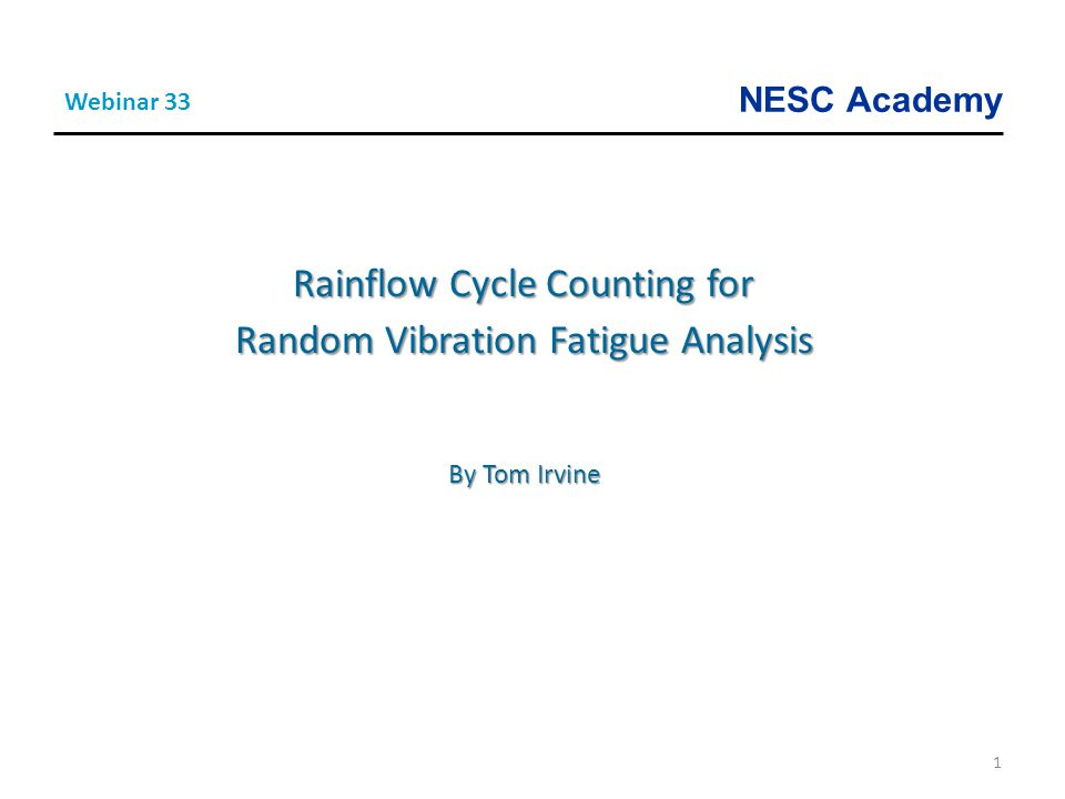 NESC Academy 1 Rainflow Cycle Counting for Random Vibration Fatigue Analysis By Tom Irvine Webinar 33