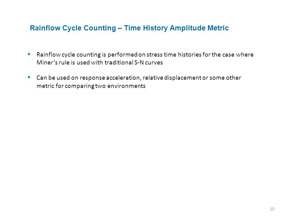 10 Rainflow Cycle Counting – Time History Amplitude Metric  Rainflow cycle counting is performed on stress time histories for the case where Miner's