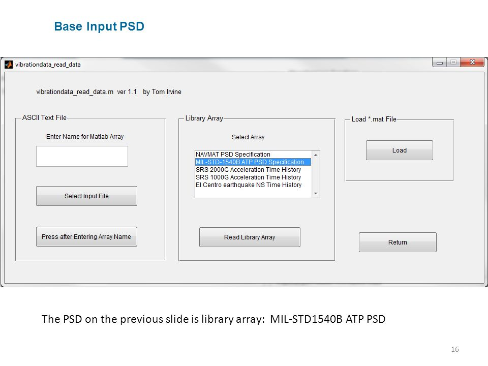 16 Base Input PSD The PSD on the previous slide is library array: MIL-STD1540B ATP PSD