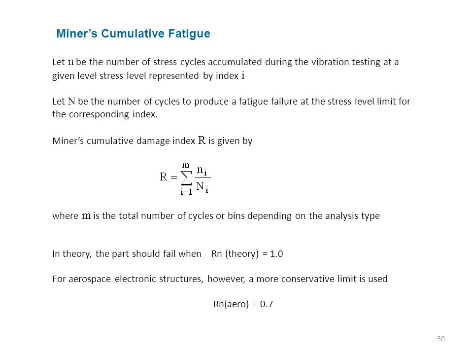 30 Miner's Cumulative Fatigue Let n be the number of stress cycles accumulated during the vibration testing at a given level stress level represented