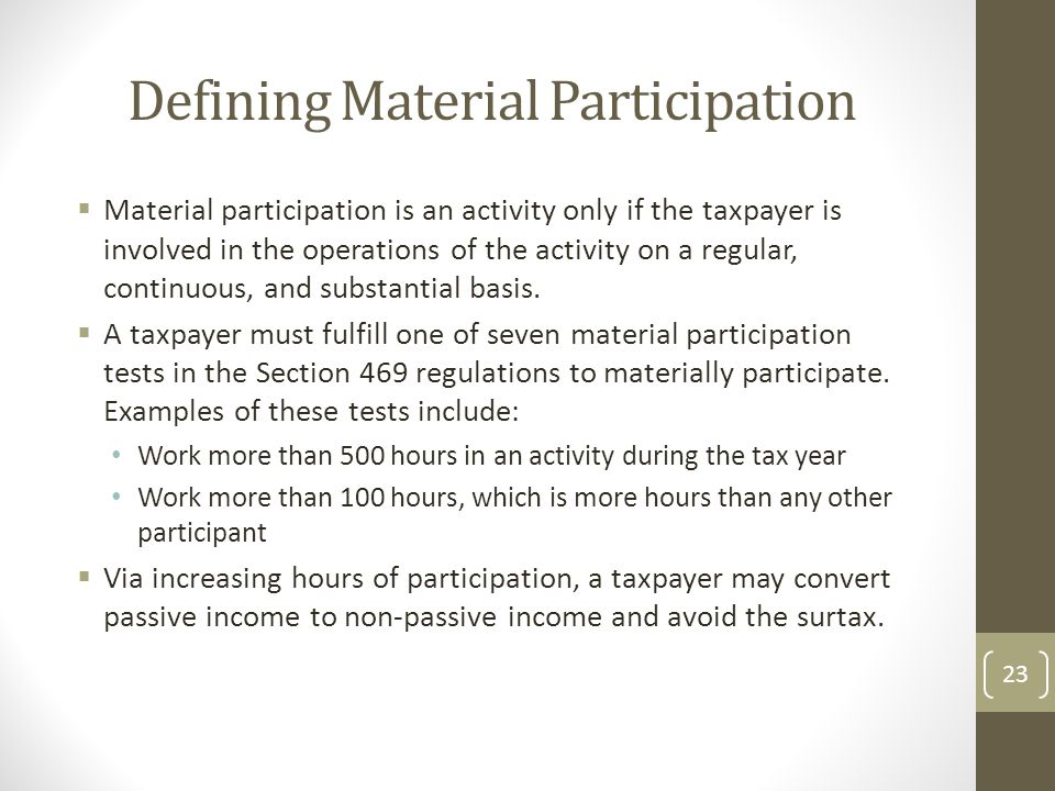 Defining Material Participation  Material participation is an activity only if the taxpayer is involved in the operations of the activity on a regular, continuous, and substantial basis.