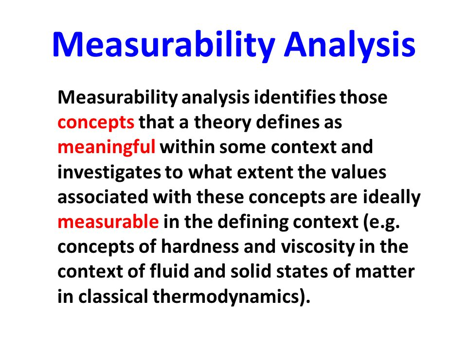 Measurability Analysis Measurability analysis identifies those concepts that a theory defines as meaningful within some context and investigates to wh
