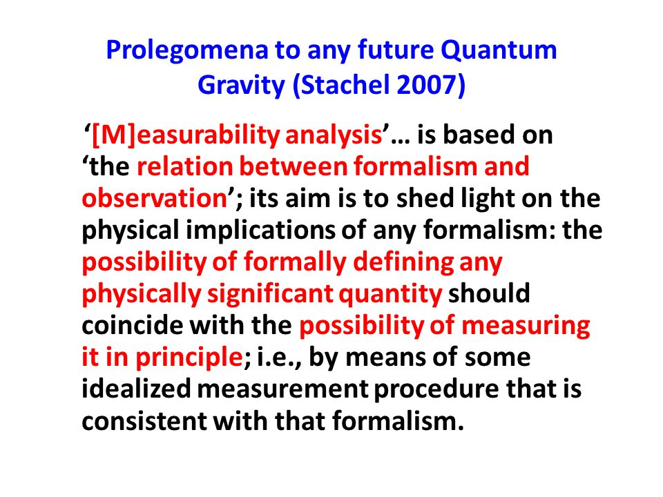 Prolegomena to any future Quantum Gravity (Stachel 2007) '[M]easurability analysis'… is based on 'the relation between formalism and observation'; its