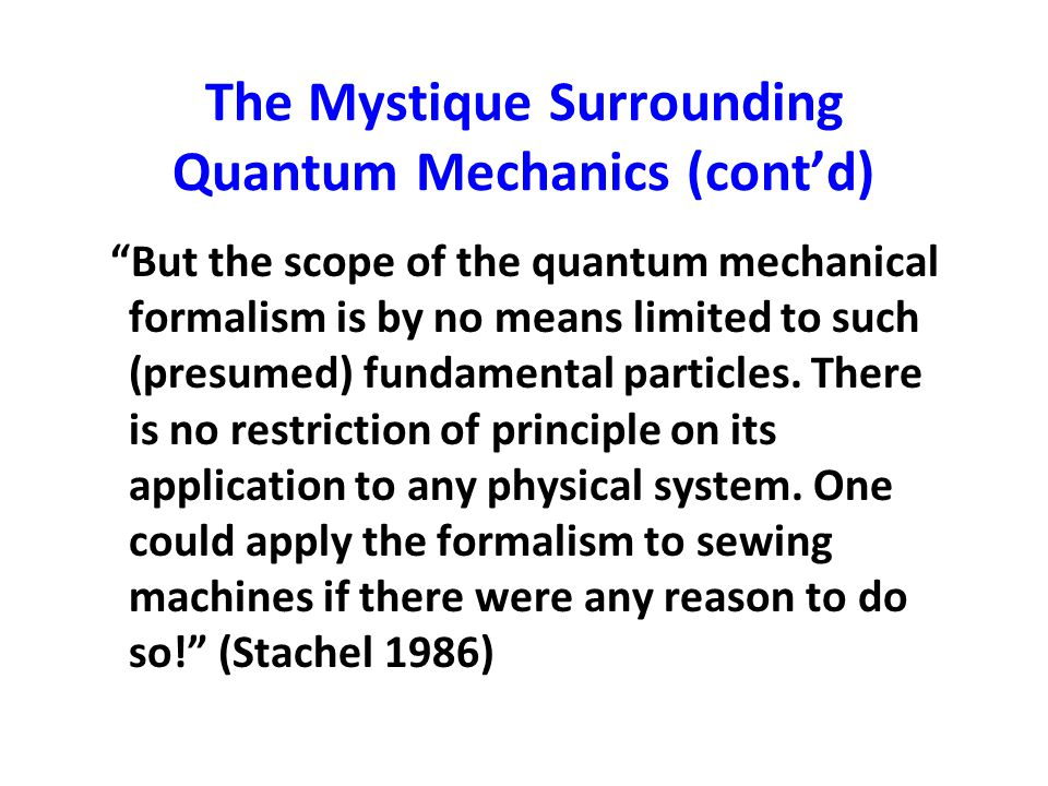 """The Mystique Surrounding Quantum Mechanics (cont'd) """"But the scope of the quantum mechanical formalism is by no means limited to such (presumed) funda"""