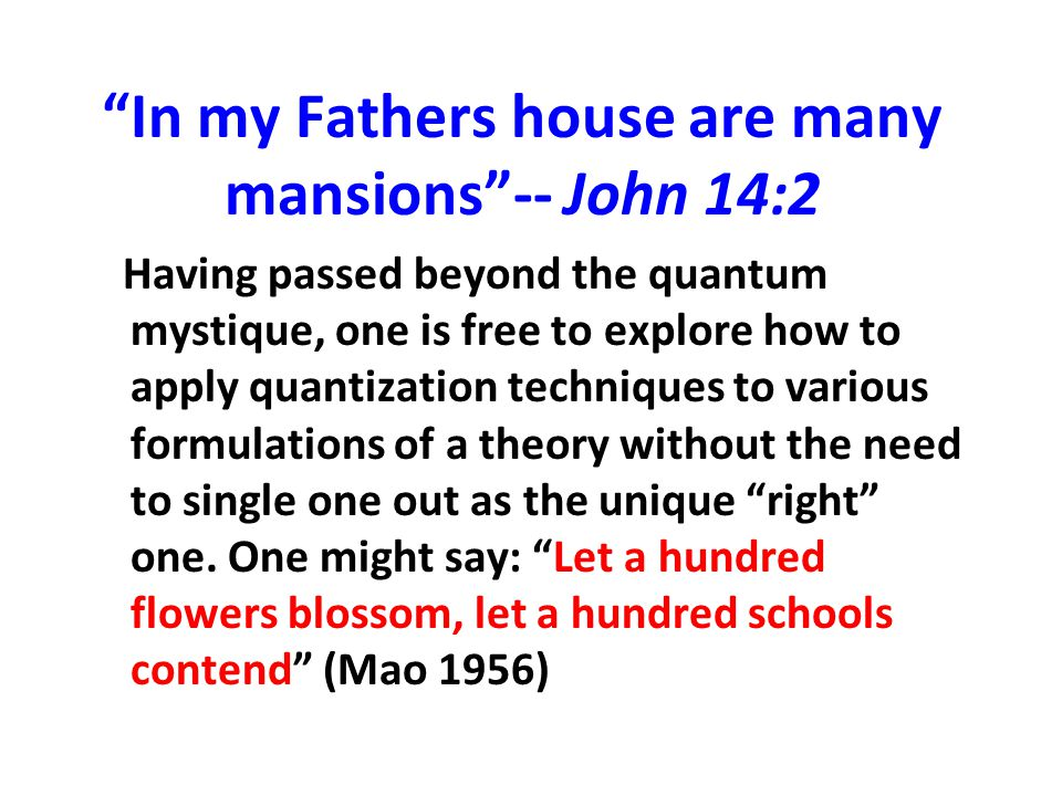 """""""In my Fathers house are many mansions""""-- John 14:2 Having passed beyond the quantum mystique, one is free to explore how to apply quantization techni"""